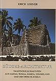 Südsee-Architektur: Traditionelle Bautypen auf Hawaii, Tonga, Samoa, Neuseeland und den Fidschi-Inseln - Erich Lehner