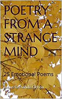 Poetry From a Strange Mind: 25 Emotional Poems (English Edition) di [Ochoa, Jesus Fernando]