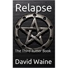Relapse: The Third Rutter Book (Rutter Books 3)