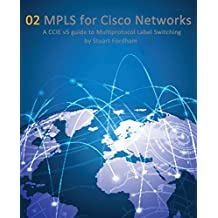 MPLS for Cisco Networks (Cisco CCIE Routing and Switching v5.0 Book 2) (English Edition)