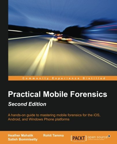 Practical Mobile Forensics - Second Edition by Heather Mahalik (2016-05-20)