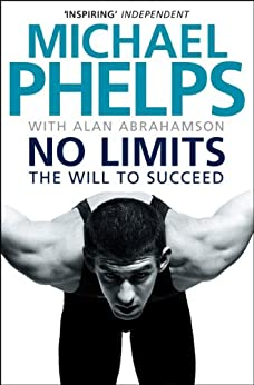No Limits: The Will to Succeed by [Phelps, Michael]