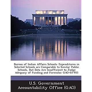 Bureau of Indian Affairs Schools: Expenditures in Selected Schools Are Comparable to Similar Public Schools, But Data Are Insufficient to Judge Adequa