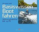 Basiswissen Boot fahren: Führerscheinfrei bis 15 PS