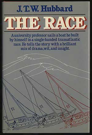 The Race: An Inside Account of What It's Like to Compete in the Observer Singlehanded Transatlantic Race from Plymouth, England, to Newport, Rhode I by J. T. W. Hubbard (1986-08-03)
