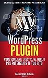 WordPress Plugin: Come sceglierli e gestirli al meglio per potenziare il tuo sito (Le Guide di WPAZ.IT Vol. 3) (Italian Edition)