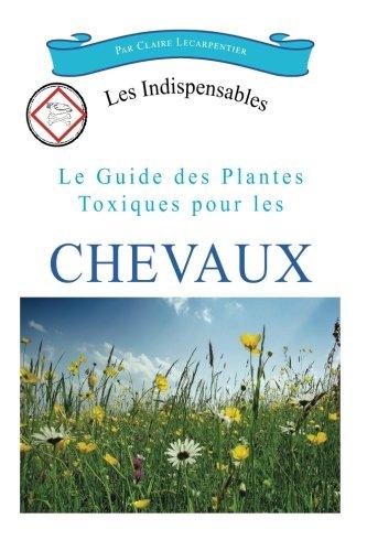 Le guide des plantes toxiques pour les chevaux par Claire Lecarpentier
