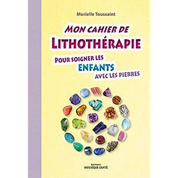 Mon cahier de lithothérapie pour soigner les enfants avec les pierres