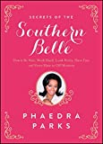 Secrets of the Southern Belle: How to Be Nice, Work Hard, Look Pretty, Have Fun, and ...