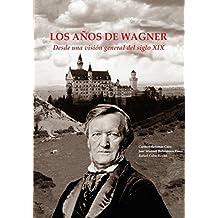 LOS AÑOS DE WAGNER  1813-1883: Desde una visión general del siglo XIX