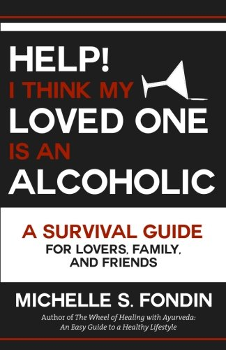 Help! I Think My Loved One Is an Alcoholic: A Survival Guide for Lovers, Family, and Friends por Michelle S. Fondin