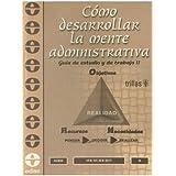 Cómo desarrollar la mente administrativa / How to Develop A Management Mind: Guía de estudio y de trabajo / Study and Work Guide