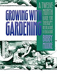 Growing with Gardening: A Twelve-Month Guide for Therapy, Recreation, and Education by Bibby Moore (1989-07-30)
