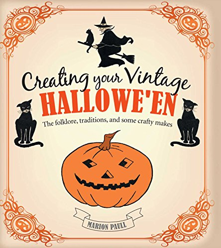 e Hallowe'en: The Folklore, Traditions, and Some Crafty Makes (Vintage Halloween)
