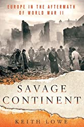 Savage Continent:{SAVAGE CONTINENT} Europe in the Aftermath of World War II : [Savage Continent] by Keith Lowe (Savage Continent)