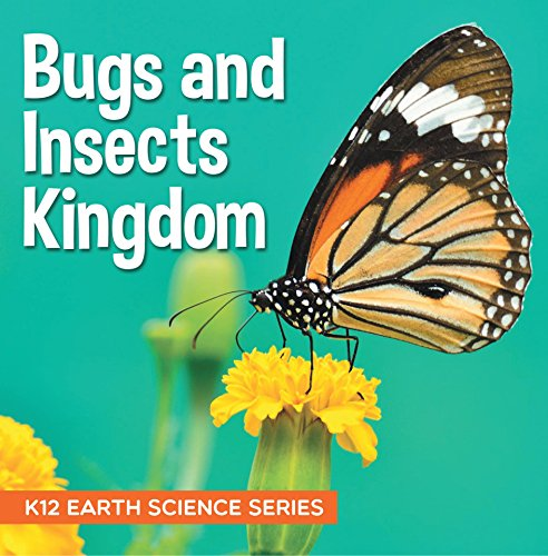 Bugs and Insects Kingdom : K12 Earth Science Series: Insects for Kids (Children's Zoology Books)