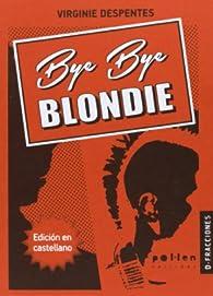 Bye Bye Blondie par Virginie Despentes
