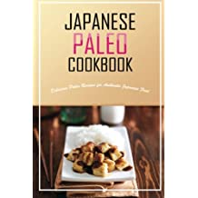 Japanese Paleo Cookbook: Delicious Paleo Recipes for Authentic Japanese Food