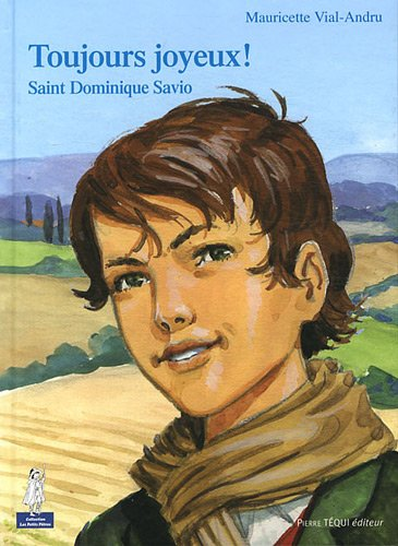 Toujours joyeux ! : Saint Dominique Savio par Mauricette Vial-Andru
