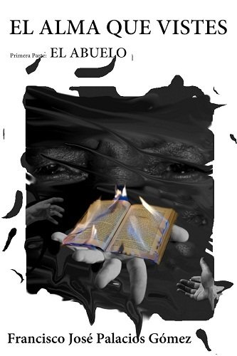 El alma que vistes, primera parte: El abuelo por Francisco José Palacios Gómez