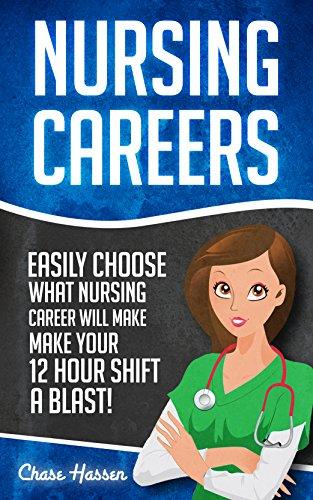 Nursing Careers: Easily Choose What Nursing Career Will Make Your 12 Hour Shift a Blast! (Registered Nurse, Certified Nursing Assistant, Licensed Practical ... Scrubs, Nurse Anesthetist) (English Edition) (Pflege Value Pack)