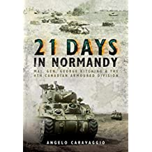 Twenty-One Days in Normandy: Maj. Gen George Kitching and the 4th Canadian Armoured Division