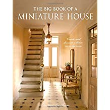 The Big Book of a Miniature House: Create and Decorate a House, Room by Room