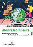Montessori heute: Eine moderne Pädagogik für Familie, Kindergarten und Schule