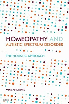Homeopathy and Autism Spectrum Disorder: A Guide for Practitioners and Families par [Andrews, Mike]