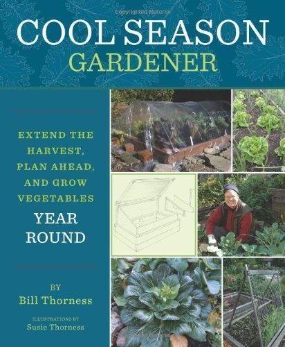 Cool Season Gardener: Extend the Harvest, Plan Ahead, and Grow Vegetables Year-Round by Bill Thorness (2013) Paperback