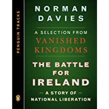 The Battle for Ireland: A Story of National Liberation--A Selection from Vanished Kingdoms (Penguin Trac ks)