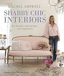 Rachel Ashwell Shabby Chic Interiors: My rooms, treasures and trinkets by Rachel Ashwell (2009-10-08)