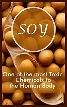 Soy - One of the most Toxic Chemicals to the Human Body (English Edition) par [Paquet, Jude]