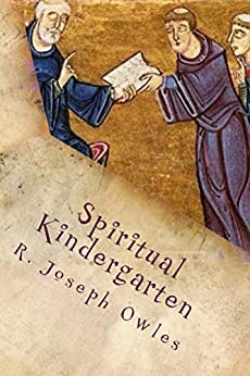 Spiritual Kindergarten: The Rule of Saint Benedict for Everyday Life (English Edition) di [Owles, R. Joseph]