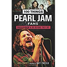 100 Things Pearl Jam Fans Should Know & Do Before They Die (100 Things...Fans Should Know)