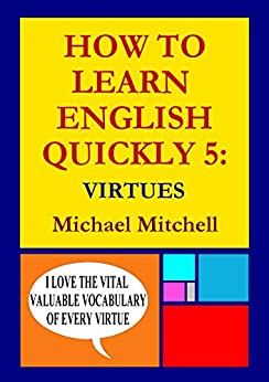 HOW TO LEARN ENGLISH QUICKLY 5: VIRTUES by [Mitchell, Michael]