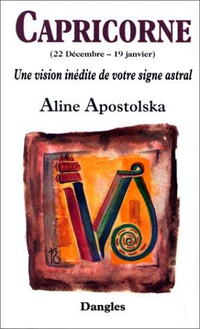 Une vision inédite de votre signe astral : Capricorne, 22 décembre-19 janvier par Aline Apostolska
