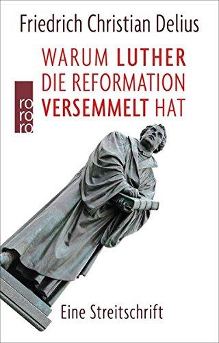 Warum Luther die Reformation versemmelt hat: Eine Streitschrift