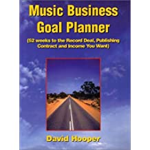 Music Business Goal Planner (52 Weeks to the Record Deal, Publishing Contract, and Income You Want)