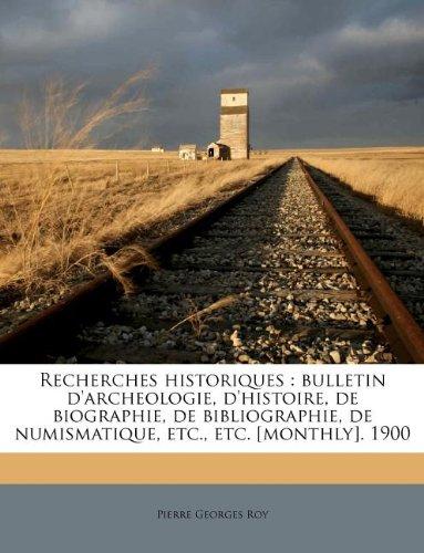 Recherches Historiques: Bulletin D'Archeologie, D'Histoire, de Biographie, de Bibliographie, de Numismatique, Etc, Etc. [Monthly]. 1900