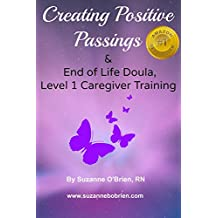 Creating Positive Passings: End of Life Doula, Level 1, Caregiver Training (English Edition)