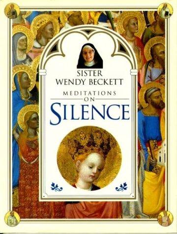 Meditations on Silence : Sister Wendy Beckett