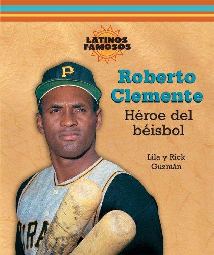 Roberto Clemente: Heroe del Beisbol (Latinos Famosos/Famous Latinos) por Lila Guzman