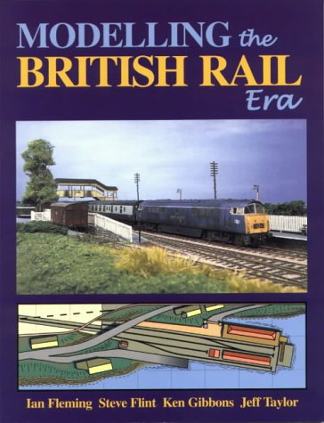 Modelling the British Rail Era: A Modellers Guide to the Classical Diesel and Electric Age por Ian Fleming, Steve Flint, Ken Gibbons