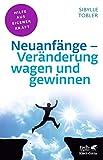 Neuanfänge - Veränderung wagen und gewinnen (Fachratgeber Klett-Cotta)