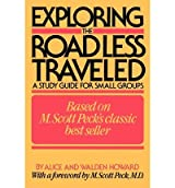 Exploring the Road Less Traveled : A Study Guide for Small Groups, A Workbook for Individuals, A Step-By-Step Guide for Group Leaders