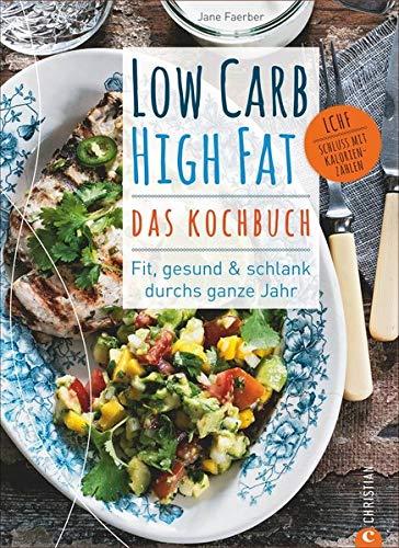 Low Carb High Fat - Das Kochbuch. Mit dem Diät-Kochbuch fit, gesund und schlank durchs ganze Jahr. 135 neue, einfache und abwechslungsreiche Rezepte zum Kochen ohne Kohlenhydrate für jeden Geschmack.