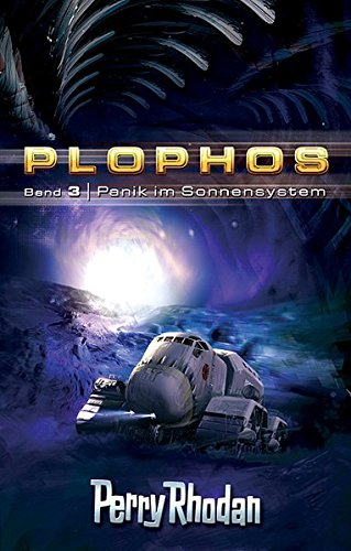Perry Rhodan. Panik im Sonnensystem. Plophos-Zyklus 03.