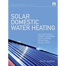 Solar Domestic Water Heating: The Earthscan Expert Handbook for Planning, Design and Installation (English Edition)