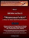999 Win the Pick 3: Wednesday's-Sun: A 'Single' and 'Double' Pair Finding Lottery Strategy: Volume 1